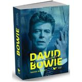 David Bowie, O stranie fascinatie - David Buckley, editura Publica