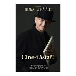 Cine-i asta?! - De si despre Horatiu Malaele - Oana C. Popescu, editura Rao