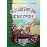 Rezolvam probleme citind povesti - Tudora Pitila, Cleopatra Mihailescu, editura Aramis