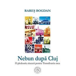 Nebun dupa Cluj - Rares Bogdan, editura Scoala Ardeleana