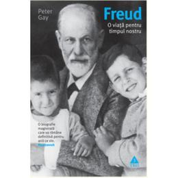 Freud, o viata pentru timpul nostru - Peter Gay, editura Trei