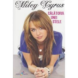 Calatoria unei stele - Miley Cyrus, editura All