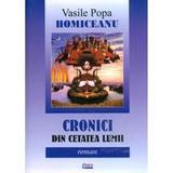Cronici Din Cetatea Lumii - Vasile Popa Homiceanu, editura Limes