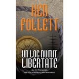 Un loc numit libertate - Ken Follett, editura Rao