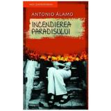 Incendierea Paradisului - Antonio Alamo, editura Rao
