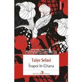 Inapoi In Ghana - Taiye Selasi, editura Polirom