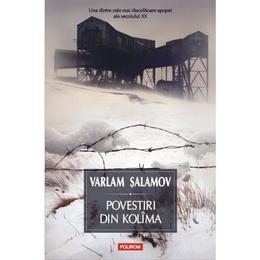 Povestiri din Kolima Vol.1 - Varlam Salamov, editura Polirom
