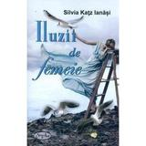 Iluzii De Femeie - Silvia Katz Ianasi, editura Aius