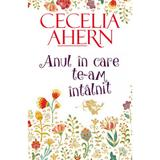 Anul in care te-am intalnit - Cecelia Ahern, editura All