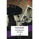 Torcatoarea de vise - Patti Smith, editura Polirom