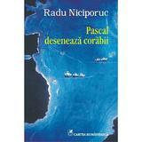 Pascal deseneaza corabii - Radu Niciporuc, editura Cartea Romaneasca