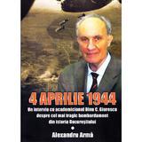 4 aprilie 1944 - Alexandru Arma, editura Miidecarti