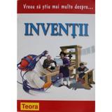 Vreu sa stiu mai multe despre... inventii - Wendy Madgwick, editura Teora