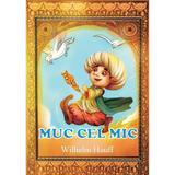 Muc Cel Mic - Wilhelm Hauff, editura Magic Print