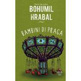 Bambini di Praga - Bohumil Hrabal, editura Grupul Editorial Art