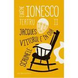 Teatru II: Jacques. Viitorul e in oua. Scaunele - Eugene Ionesco, editura Humanitas