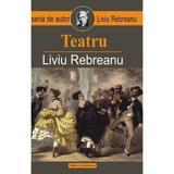 Teatru - Liviu Rebreanu, editura Liviu Rebreanu