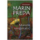 Marele singuratic ed.2017 - Marin Preda, editura Cartex