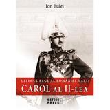 Ultimul rege al Romaniei mari: Carol al II-lea - Ion Bulei, editura Meteor Press