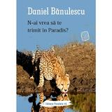 N-ai vrea sa te trimit in paradis? - Daniel Banulescu, editura Paralela 45