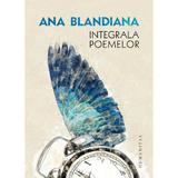 Integrala poemelor - Ana Blandiana, editura Humanitas
