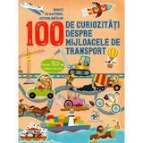 100 de curiozitati despre mijlocele de transport, editura Arc