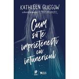 Cum sa te imprietenesti cu intunericul - Kathleen Glasgow, editura Storia