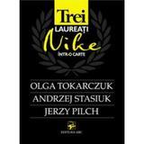 Trei laureati Nike intr-o carte: Olga Tokarczuk, Andrzej Stasiuk, Jerzy Pilch, editura Arc