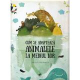 Cum se adapteaza animalele la mediul inconjurator - Pavla Hanackova, editura Arc