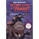 Ultimii copii de pe Pamant si Regele Cosmar - Max Brallier, editura Storia
