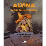 Alvina, trolul fara prieteni - Margareth Anker, editura Aramis