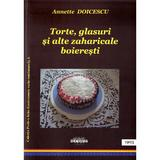 Torte, glasuri ai alte zaharicale boieresti - Annette Doicescu, editura Demiurg