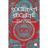 Societati secrete. mit. adevar, plasmuire, impostura - dominique labarriere