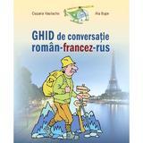 Ghid de conversatie roman-francez-rus - Cezaria Vasilache, Ala Bujor, editura Epigraf