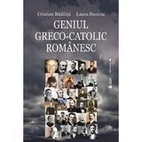 Geniul greco-catolic romanesc - Cristian Badilita, Laura Stanciu, editura Vremea