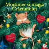 Mortimer si magia Craciunului - Karma Wilson, Jane Chapman, editura Litera