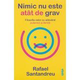 Nimic nu este atat de grav - Rafael Santandreu, editura Lifestyle