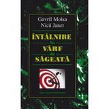 Intalnire la varf de sageata - Gavril Moisa, Nica Janet, editura Ecou Transilvan
