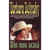 Din nou acasa - Barbara Delinsky, editura Orizonturi