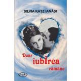 Doar iubirea ramane - Silvia Katz Ianasi, editura Aius