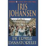 Pe urmele dansatorului - Iris Johansen, editura Orizonturi