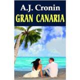 Gran Canaria - A.J. Cronin, editura Orizonturi