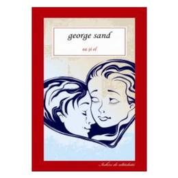 Imagine indisponibila pentru Ea si el - George Sand, editura All