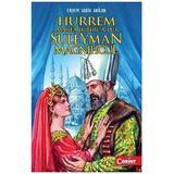 Hurrem, marea iubire a lui Suleyman Magnificul - Erdem Sabih Anilan, editura Corint