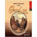 Orasul cu salcami - Mihail Sebastian, editura Gramar