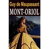 Mont-Oriol - Guy De Maupassant, editura Orizonturi