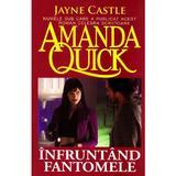 Infruntand fantomele - Amanda Quick, editura Orizonturi