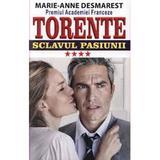 Torente vol.4: Sclavul pasiunii - Marie-Anne Desmarest, editura Orizonturi
