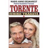 Torente vol.1: Iubire tradata - Marie-Anne Desmarest, editura Orizonturi