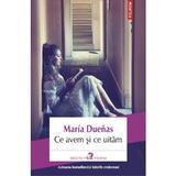 Ce avem si ce uitam - Maria Duenas, editura Polirom